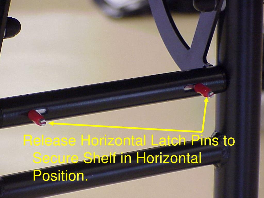 Release Horizontal Latch Pins to Secure Shelf in Horizontal Position.