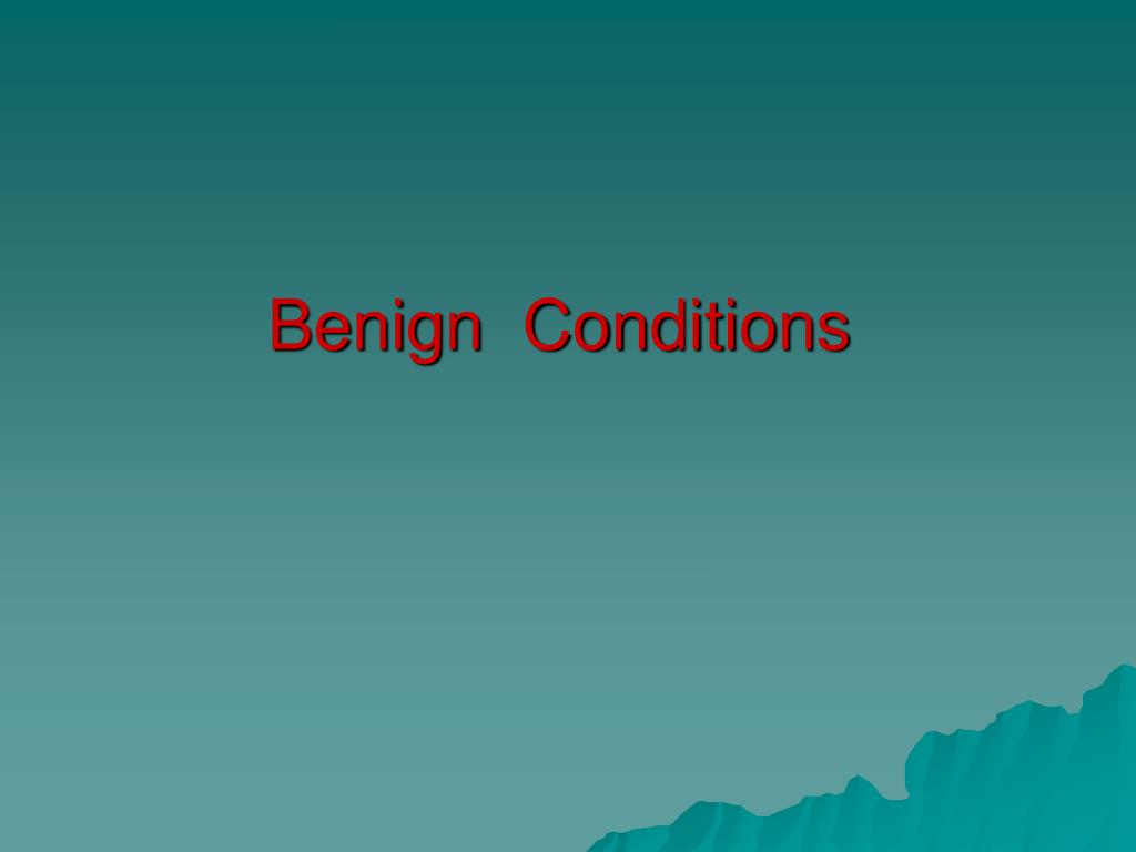 Benign  Conditions