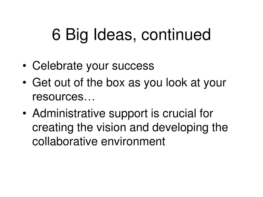 6 Big Ideas, continued