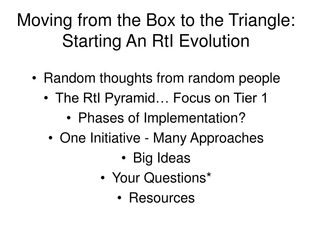 Moving from the Box to the Triangle: Starting An RtI Evolution