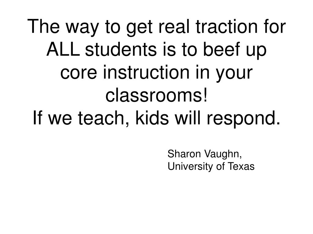 The way to get real traction for ALL students is to beef up core instruction in your classrooms!