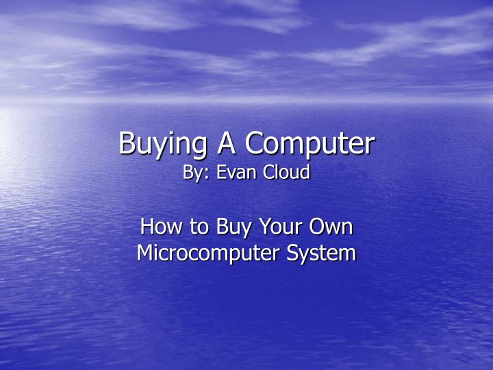 Buying a computer by evan cloud