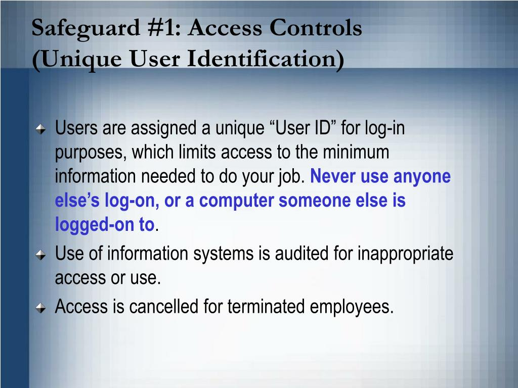 Safeguard #1: Access Controls             (Unique User Identification)