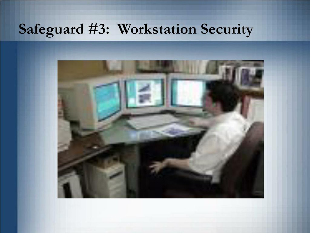Safeguard #3:  Workstation Security