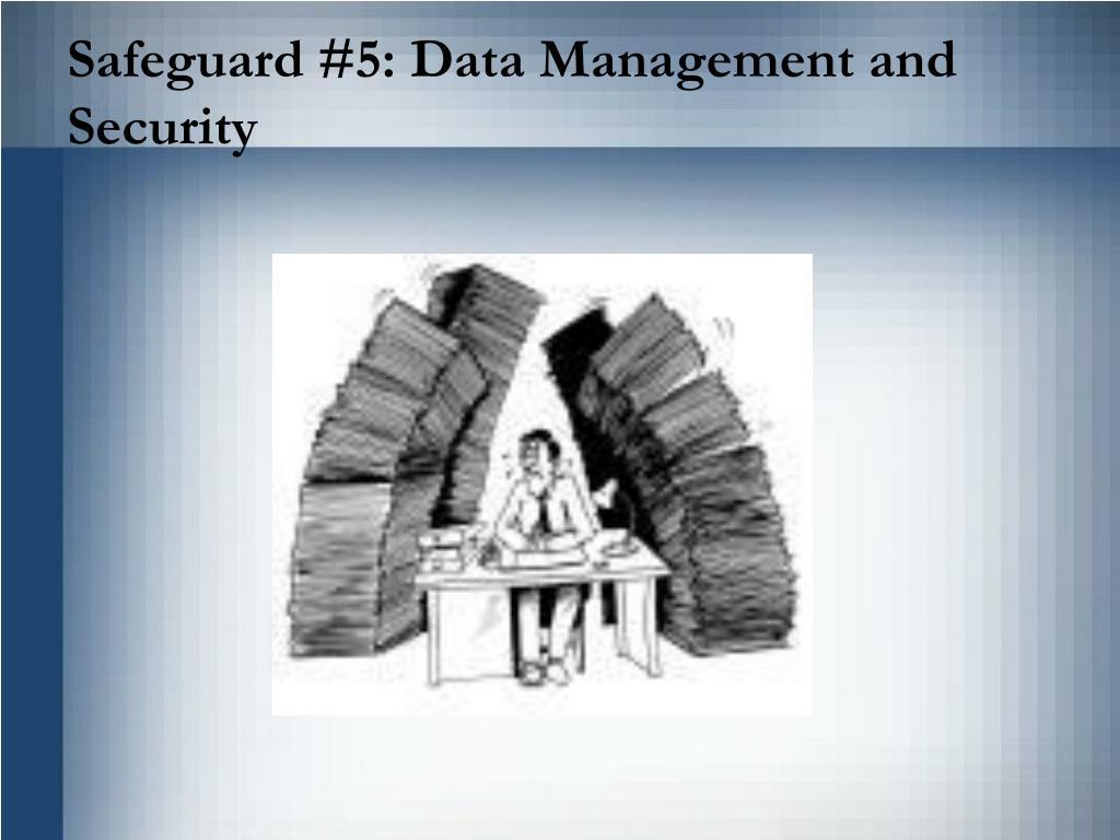 Safeguard #5: Data Management and Security
