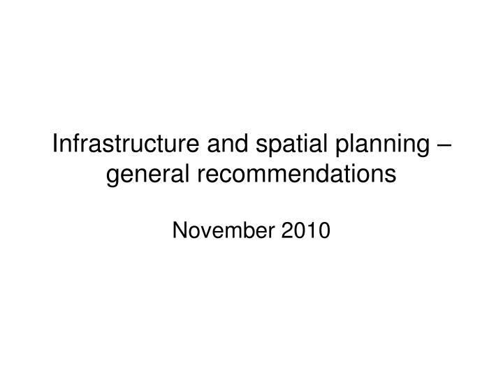 Infrastructure and spatial planning general recommendations
