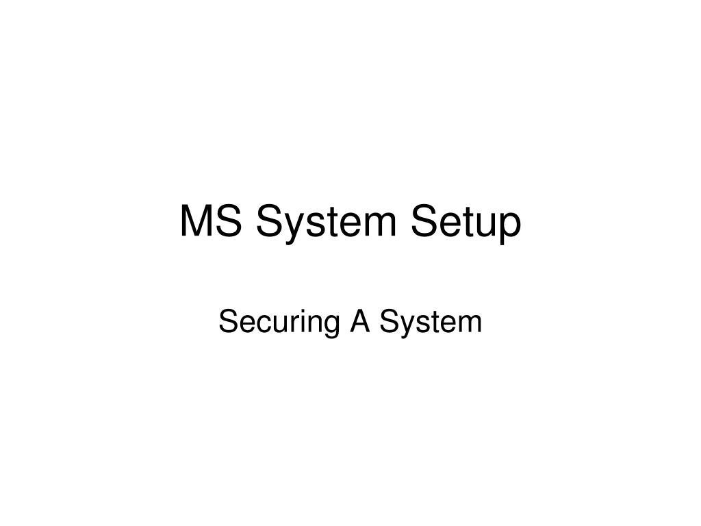 MS System Setup