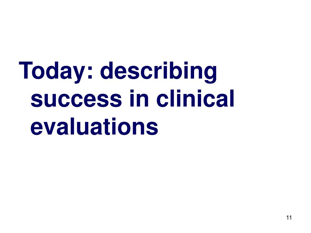 Today: describing success in clinical evaluations