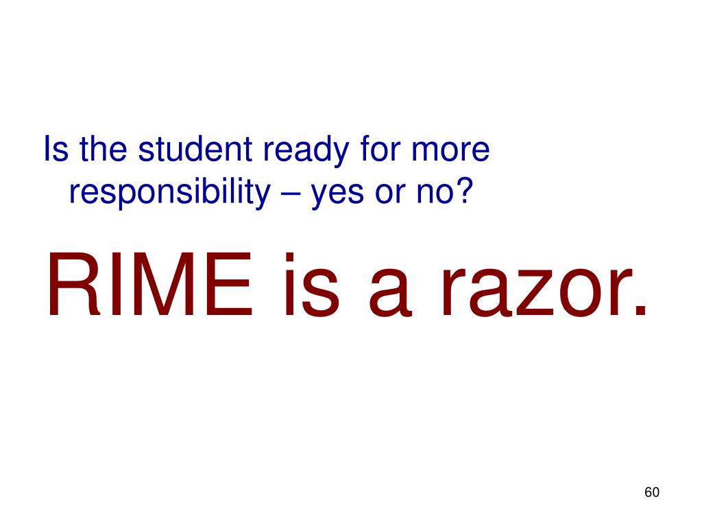 Is the student ready for more responsibility – yes or no?