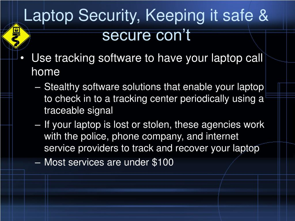 Laptop Security, Keeping it safe & secure con't