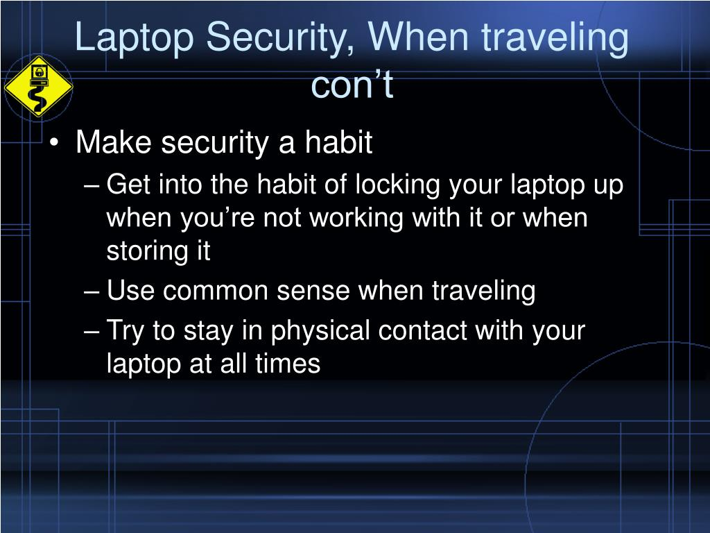 Laptop Security, When traveling con't
