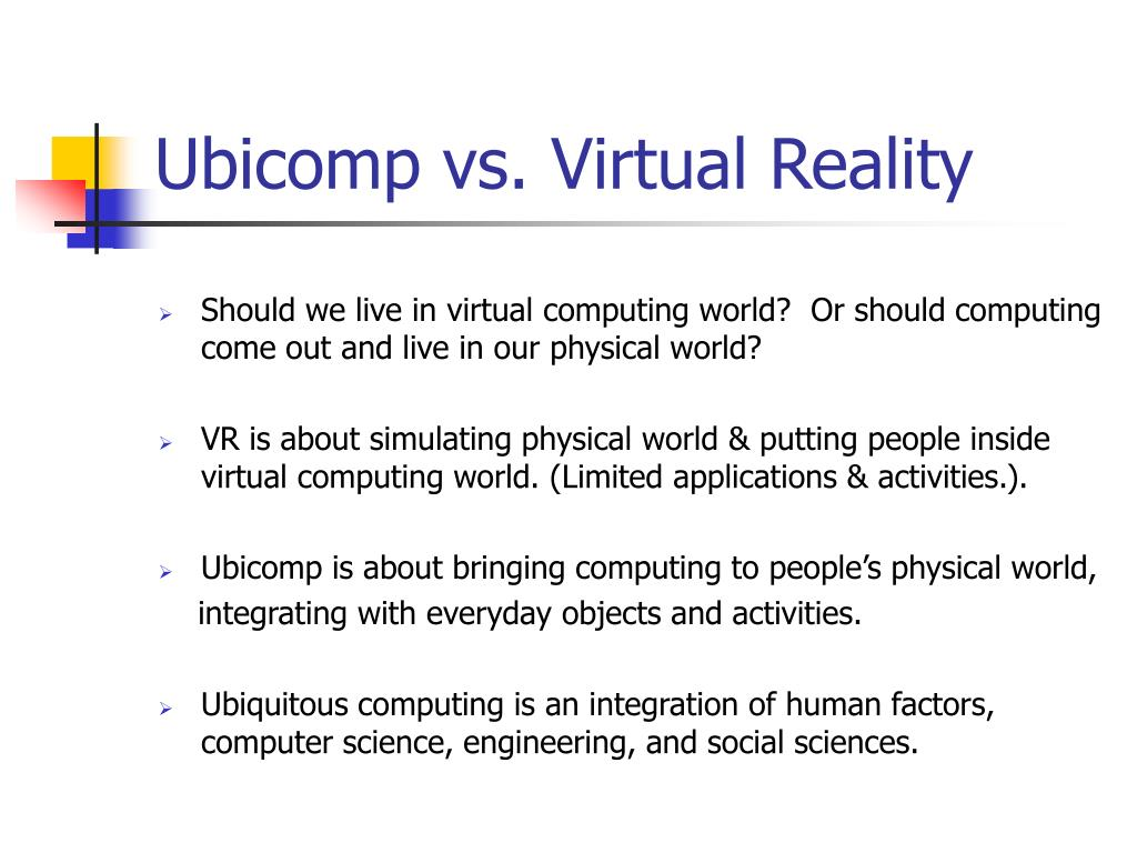 Ubicomp vs. Virtual Reality
