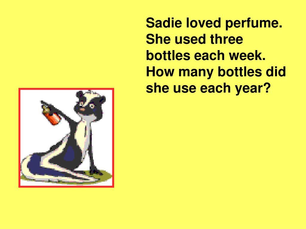 Sadie loved perfume.  She used three bottles each week.  How many bottles did she use each year?