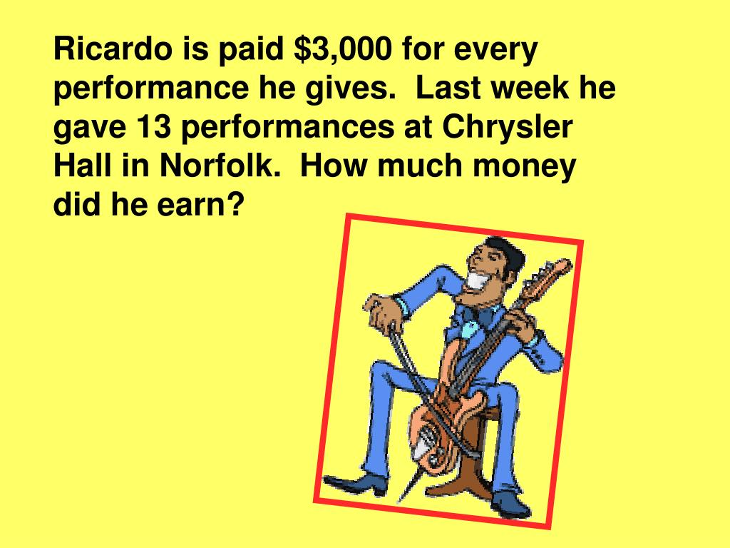 Ricardo is paid $3,000 for every performance he gives.  Last week he gave 13 performances at Chrysler Hall in Norfolk.  How much money did he earn?