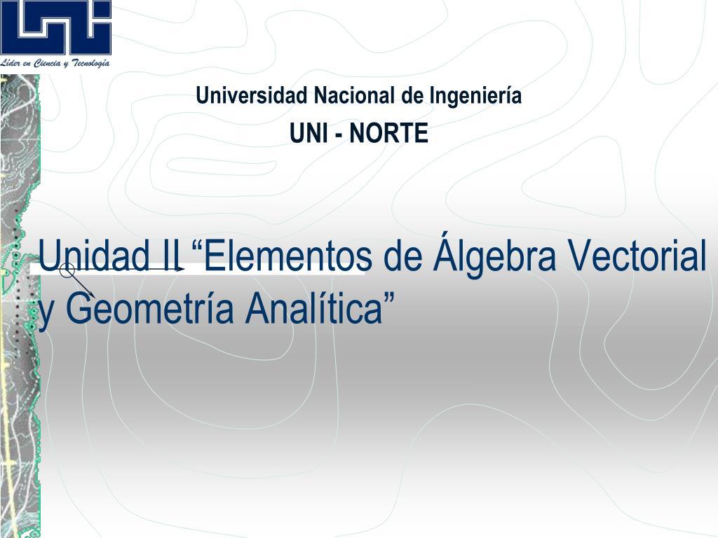 """Unidad II """"Elementos de Álgebra Vectorial y Geometría Analítica"""""""