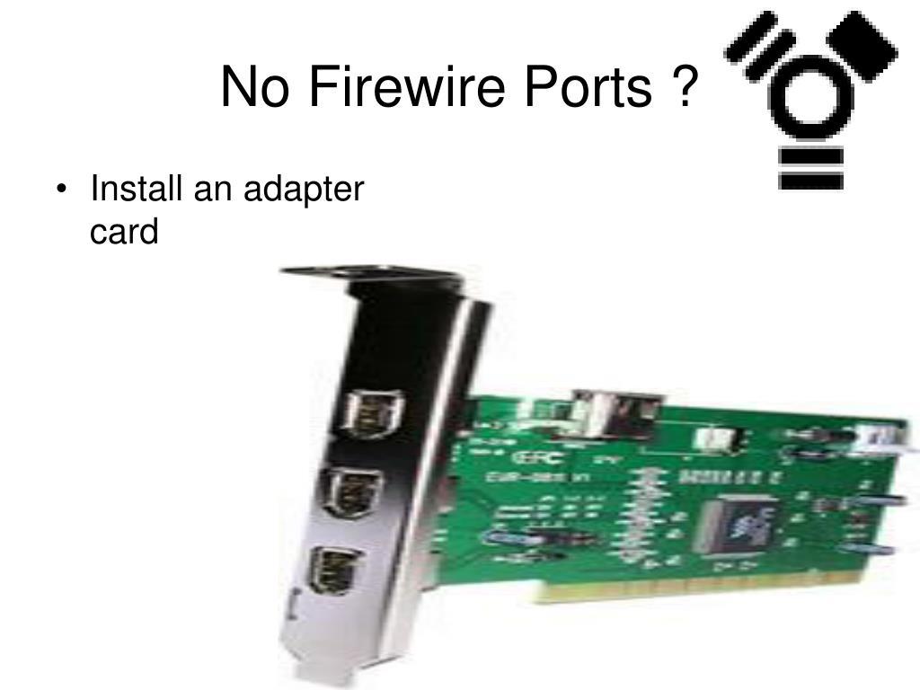No Firewire Ports ?