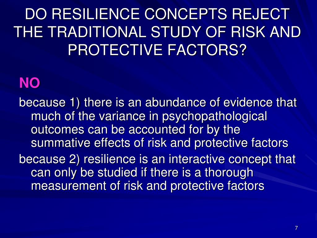 DO RESILIENCE CONCEPTS REJECT THE TRADITIONAL STUDY OF RISK AND PROTECTIVE FACTORS?