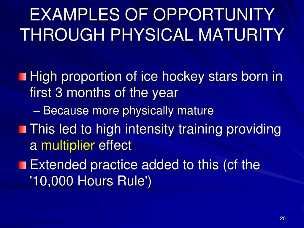 EXAMPLES OF OPPORTUNITY THROUGH PHYSICAL MATURITY