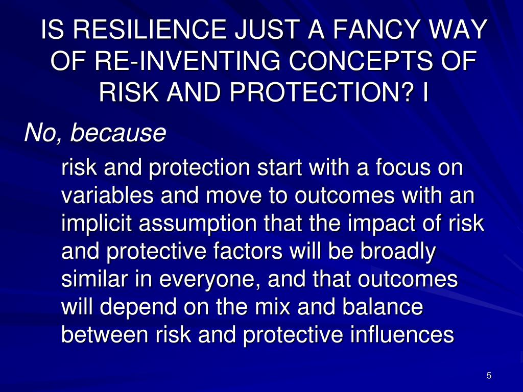 IS RESILIENCE JUST A FANCY WAY OF RE-INVENTING CONCEPTS OF RISK AND PROTECTION? I