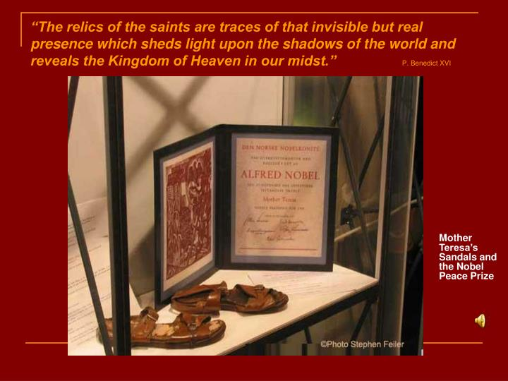 """The relics of the saints are traces of that invisible but real presence which sheds light upon th..."