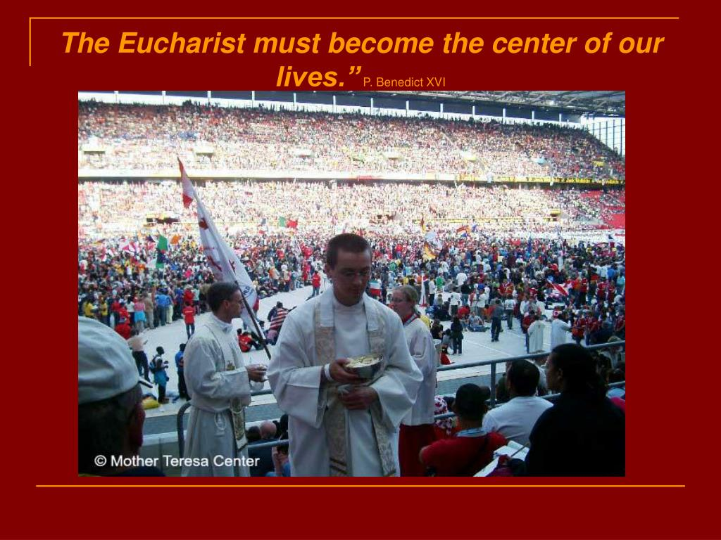 The Eucharist must become the center of our lives.""