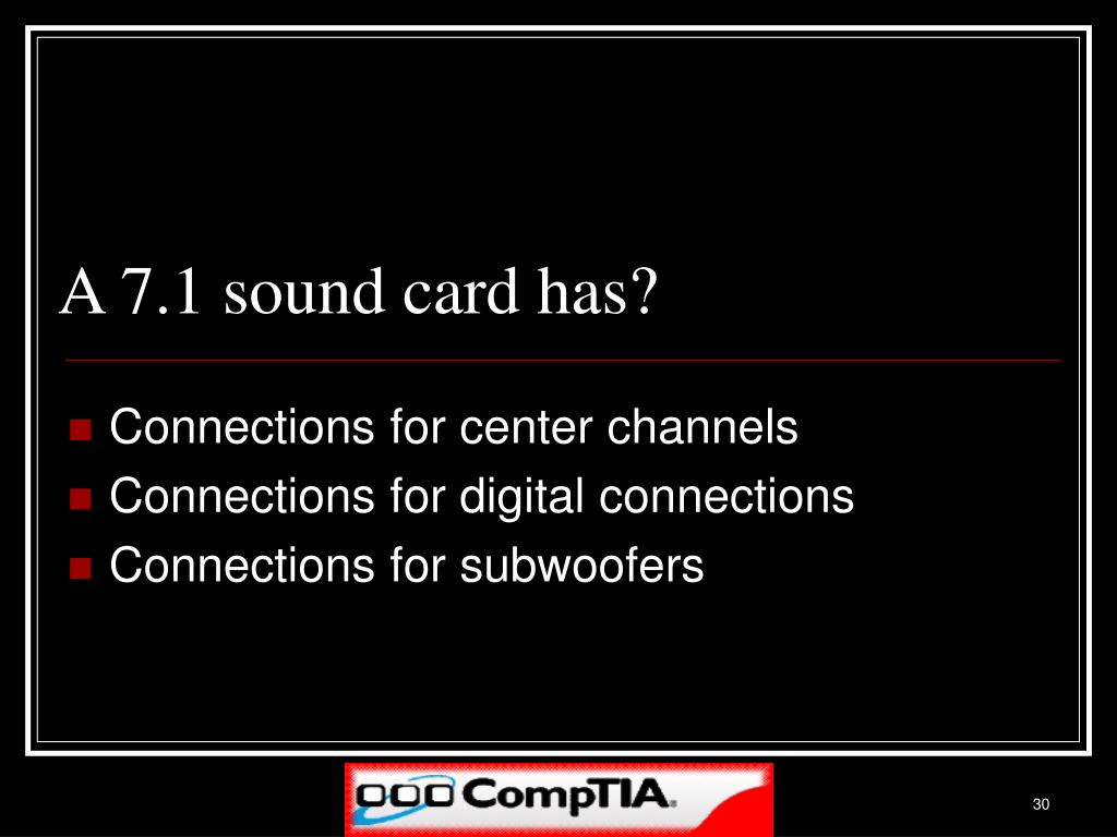 A 7.1 sound card has?