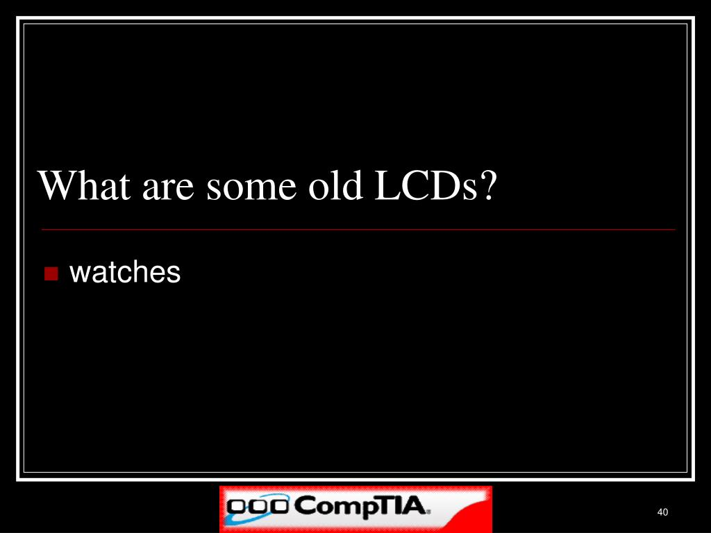 What are some old LCDs?