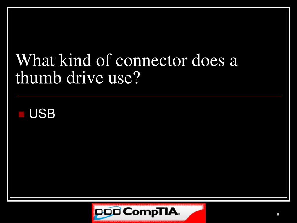What kind of connector does a thumb drive use?