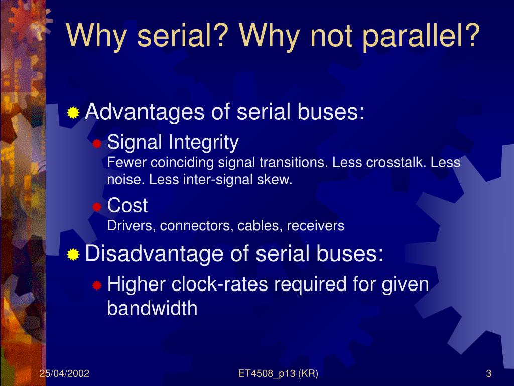 Why serial? Why not parallel?
