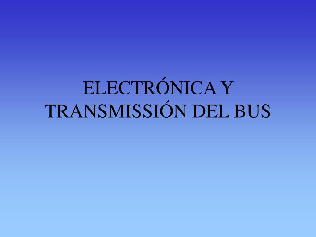 ELECTRÓNICA Y TRANSMISSIÓN DEL BUS