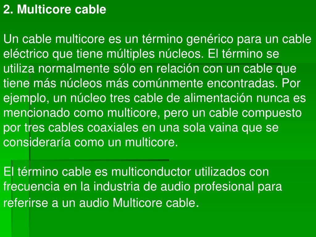 2. Multicore cable