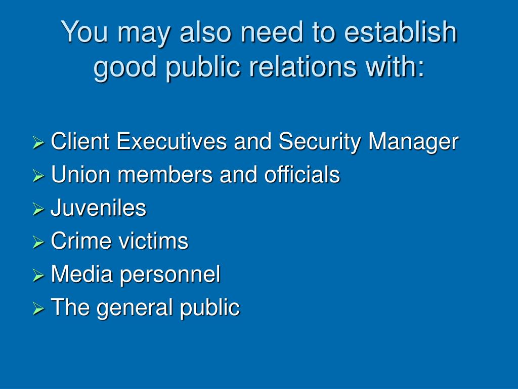 You may also need to establish good public relations with: