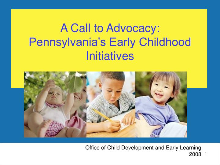 A call to advocacy pennsylvania s early childhood initiatives