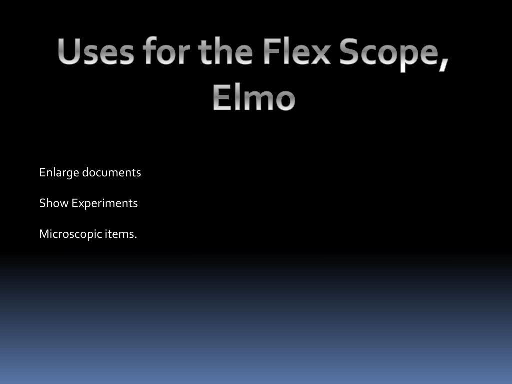 Uses for the Flex Scope, Elmo
