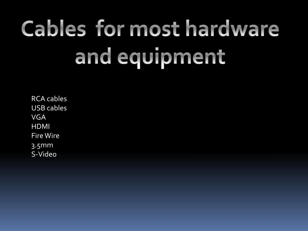 Cables  for most hardware and equipment