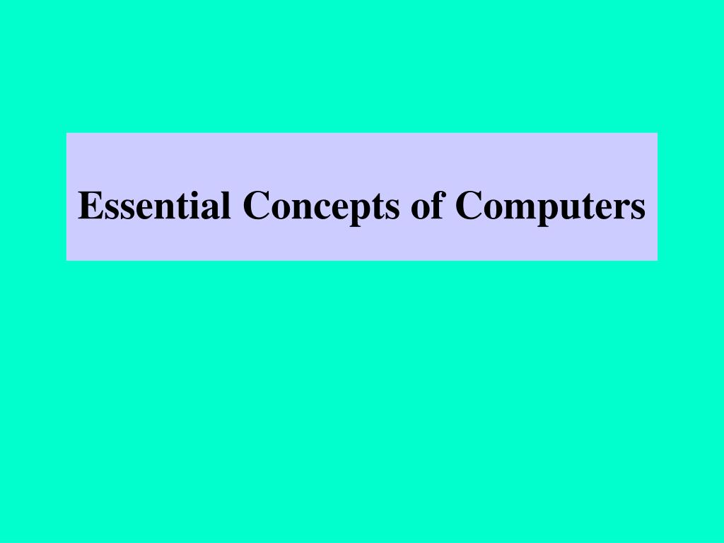 Essential Concepts of Computers