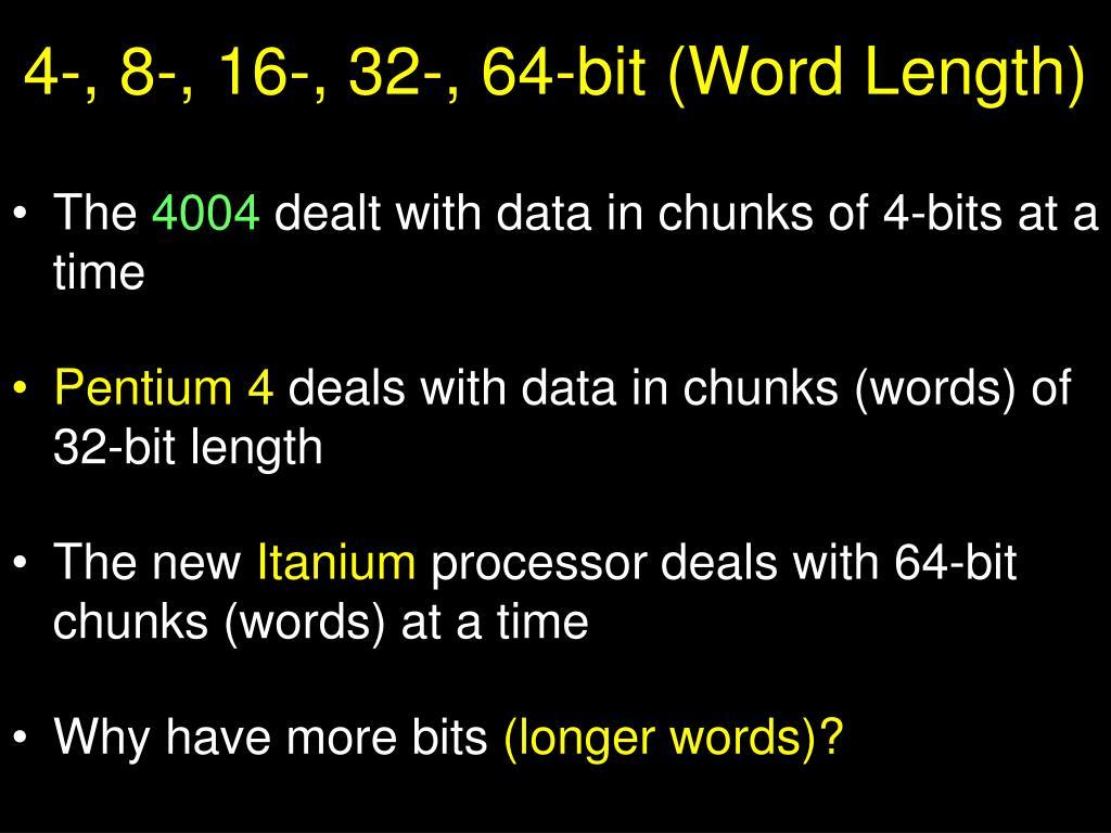 4-, 8-, 16-, 32-, 64-bit (Word Length)