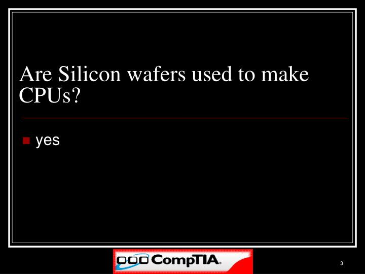 Are silicon wafers used to make cpus