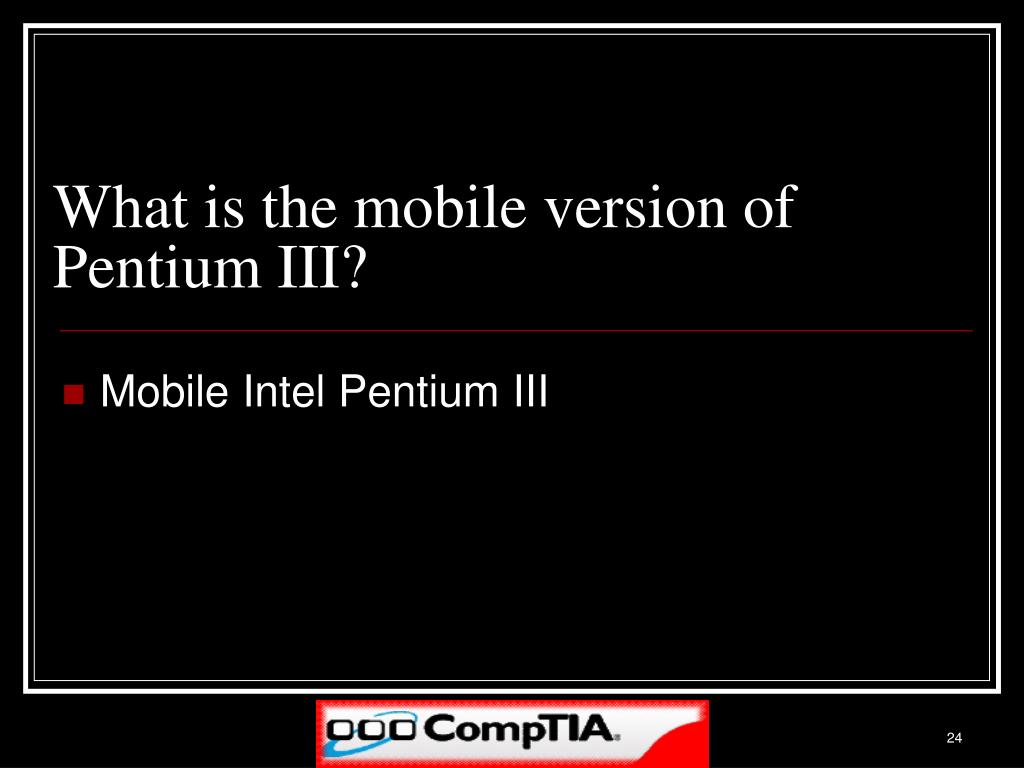 What is the mobile version of Pentium III?