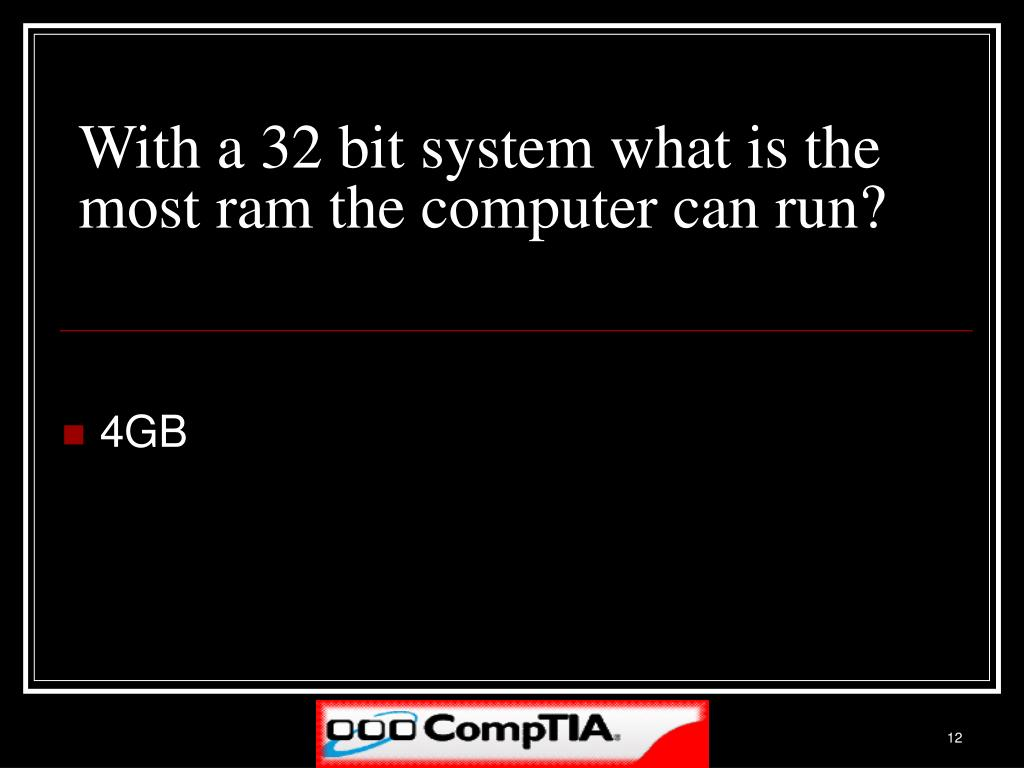With a 32 bit system what is the most ram the computer can run?