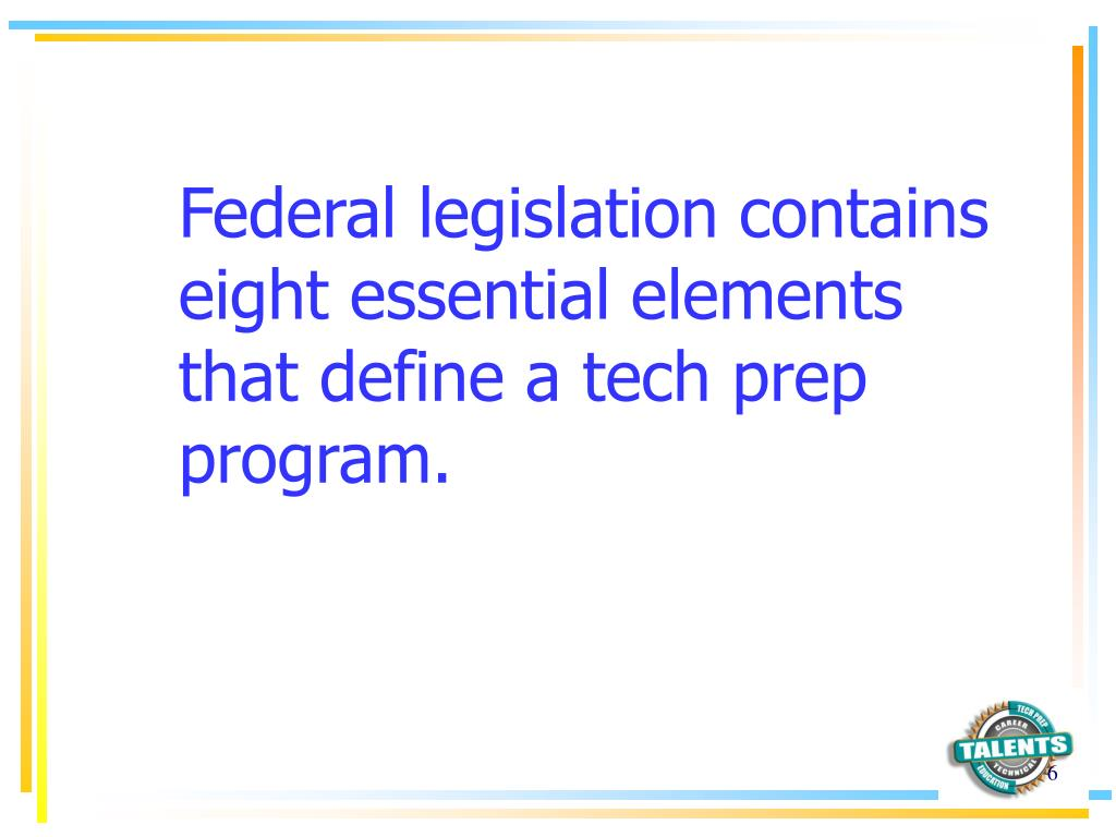 Federal legislation contains eight essential elements that define a tech prep program.