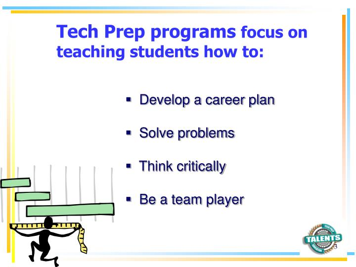 Tech prep programs focus on teaching students how to