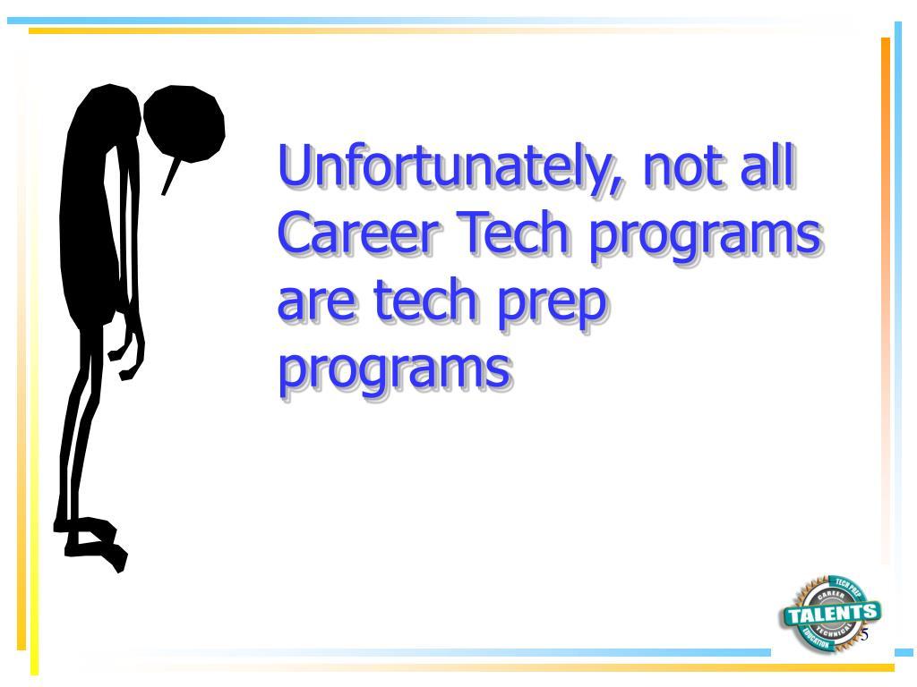 Unfortunately, not all Career Tech programs are tech prep programs