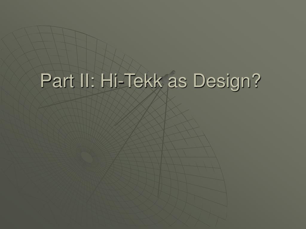 Part II: Hi-Tekk as Design?