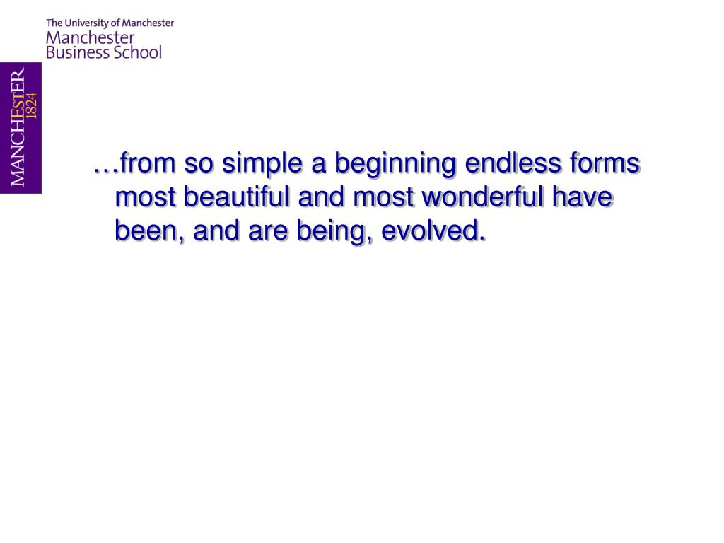 …from so simple a beginning endless forms most beautiful and most wonderful have been, and are being, evolved.