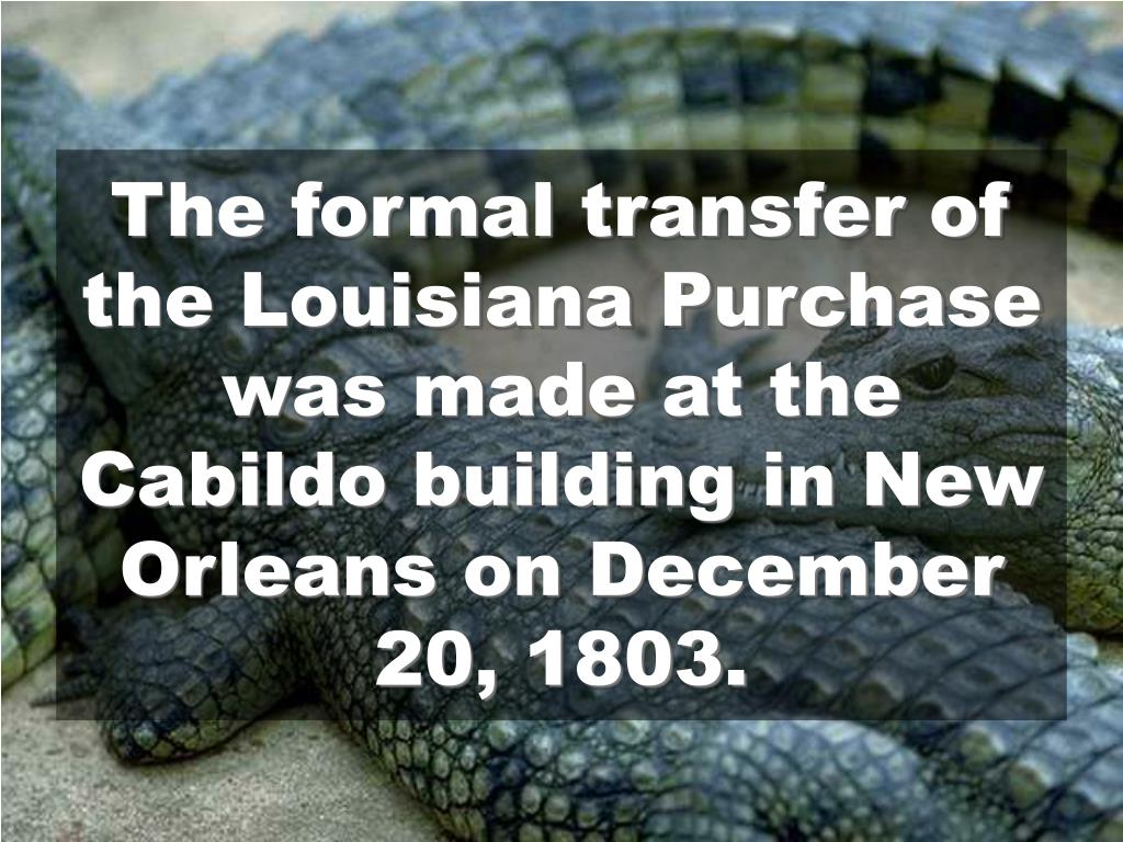 The formal transfer of the Louisiana Purchase was made at the Cabildo building in New Orleans on December 20, 1803.