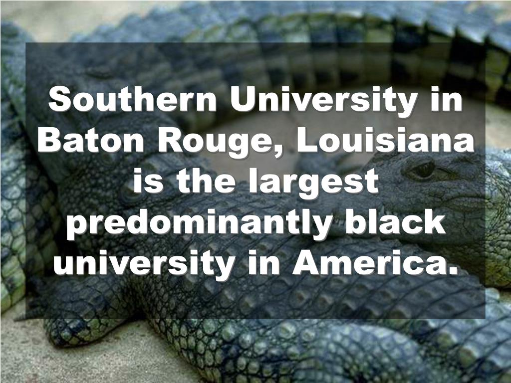 Southern University in Baton Rouge, Louisiana is the largest