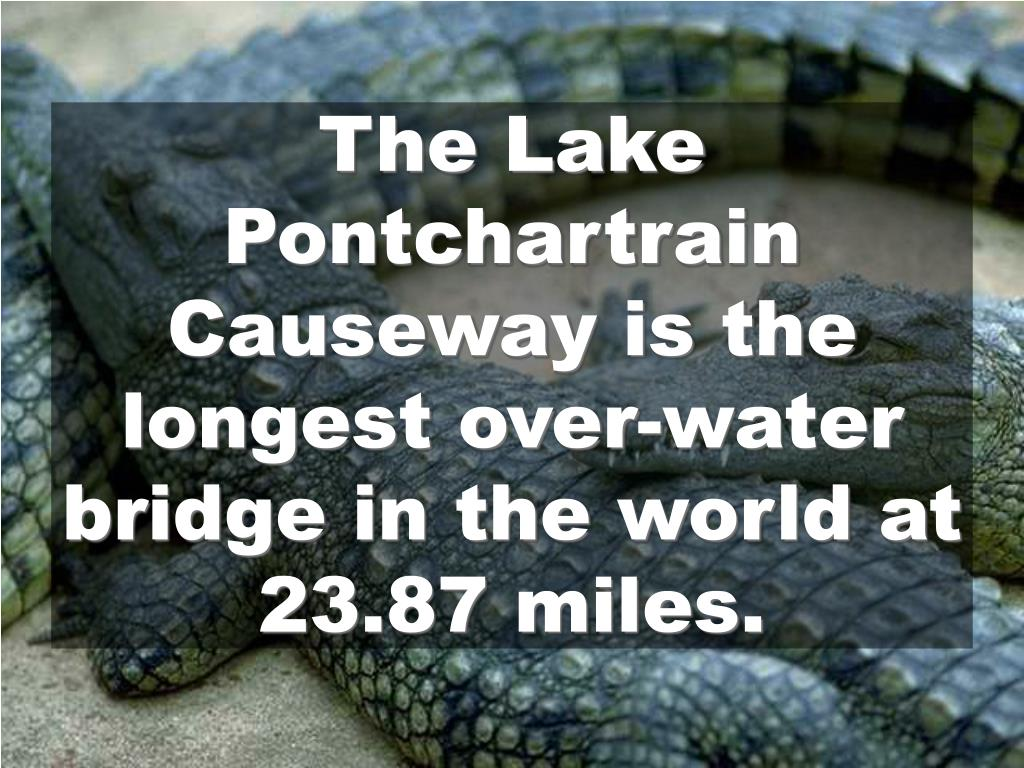 The Lake Pontchartrain Causeway is the longest over-water bridge in the world at 23.87 miles.