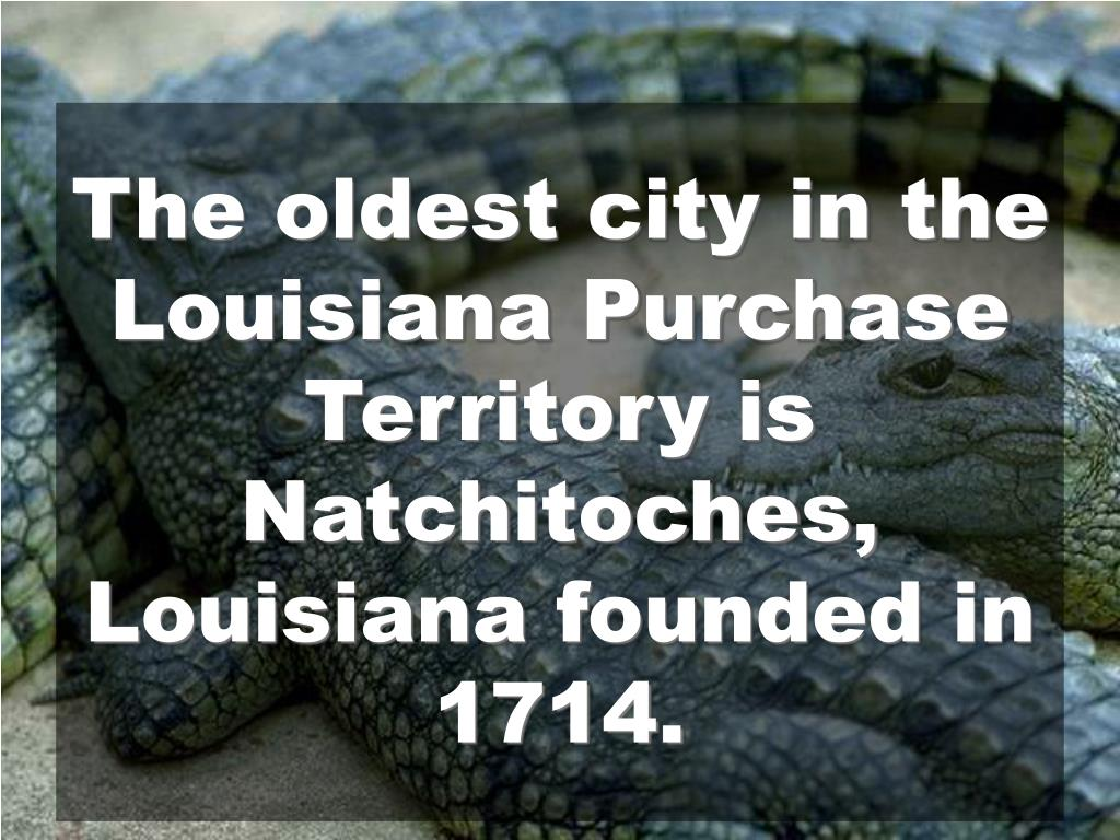 The oldest city in the Louisiana Purchase Territory is Natchitoches,