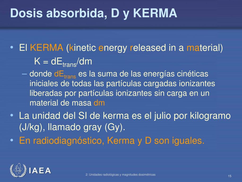 Dosis absorbida, D y KERMA